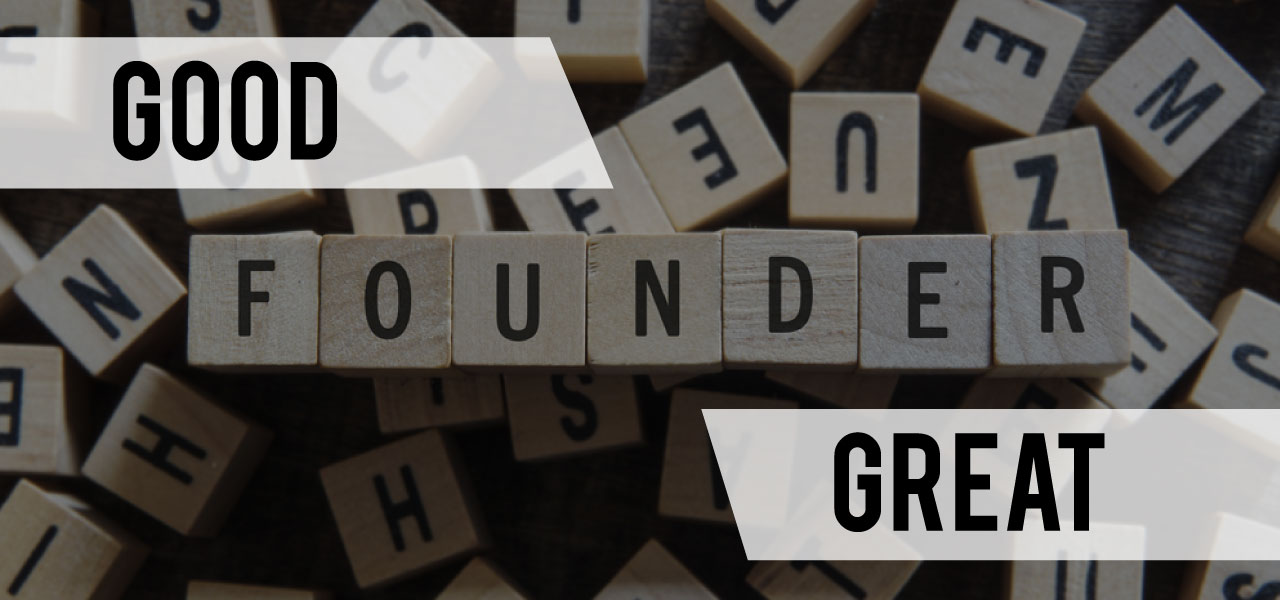 Good founder or great founder